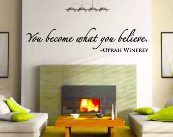 Wall Quote decal - You become what you Believe - Oprah Winfrey - motivational -  inspiration-home decor-matte-graphics