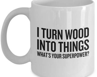 Funny Woodworker Mug - Carpenter Gift Idea - Woodworking, Carpentry Present - I Turn Wood Into Things