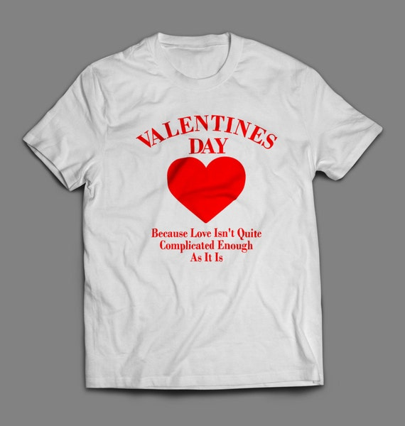 Valentines Day Because Love Isn't Complicated Enough Shirt S-4XL Available Order By Feb 9th for Guaranteed Valentines Day Delivery