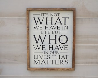 What We Have In Life That Matters Sign - Farmhouse Sign, Inspirational Sign, Farmhouse Decor, Rustic Decor, Wood Sign, Home Decor, Handmade