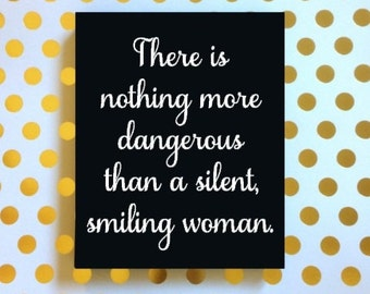 There is Nothing More Dangerous Than a Silent Smiling Woman Sign, Sarcastic Sign, Snarky Sign, Funny Sign, Feminist Decor