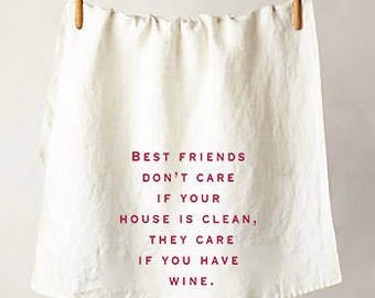 Best Friend Don't Care If Your House Is Clean, Flour Sack Tea Towel, Perfect Housewarming or Hostess Gift