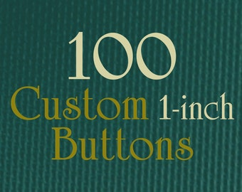 "100 Custom Buttons - 1"" (one Inch) - Full Color - As many designs as you want!"