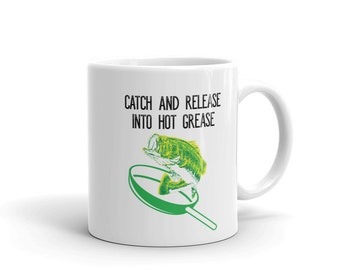 Funny Fisherman Coffee Mug Gift, Catch And Release Into Hot Grease