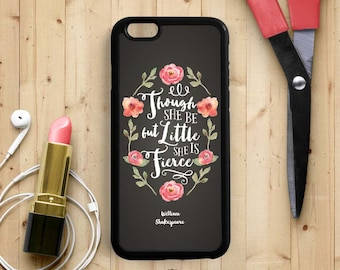 Though she be but little, she is fierce, Inspirational Quote iPhone 7 6 Plus Case, iPhone 5s 5c 5, Samsung Galaxy s3 s4 s5, Note 4 Case Q56