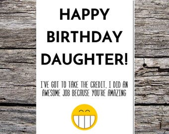 daughter birthday card, funny birthday card, funny happy birthday card for daughter i have to take the credit because you're amazing