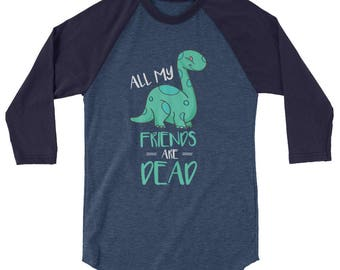 Cute All My Friends Are Dead Dinosaur Joke 3/4 Sleeve Raglan Baseball Shirt