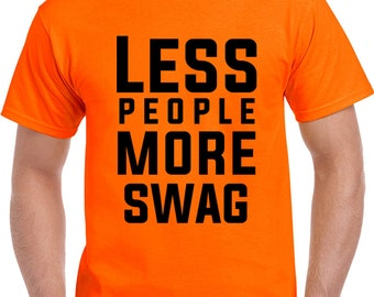 Less People More Swag T Shirt