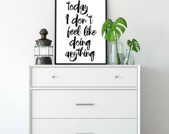 Today I Don't Feel Like Doing Anything, Printable Poster, Wall Art, Typography, Inspirational Poster, Printable Quote, Motivational Art