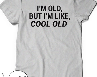 Funny Shirt Birthday Gift Idea T-Shirt T Shirt Men Womens Ladies Gift Present Turning 30 Years Old I'm Old But I'm like Cool Old Husband Dad