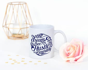 Hustle Coffee Mug - The Dream is Free But The Hustle Is Sold Separately - Motivational Mug - Inspirational Mug - Coffee Mug - Ceramic Mug