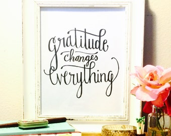 gratitude changes everything • hand lettered • printable