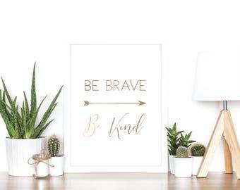 Be Brave Be Kind - Rose Gold Foil Print