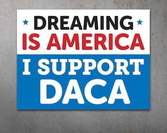 I Support DACA PRINTABLE Protest Poster   Dreaming is America, Anti Trump Protest Sign