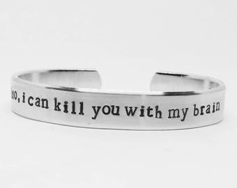 Hand Stamped Aluminum Cuff:  Also, I can kill you with my brain Firefly-inspired bracelet