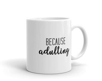 Because Adulting Coffee Mug