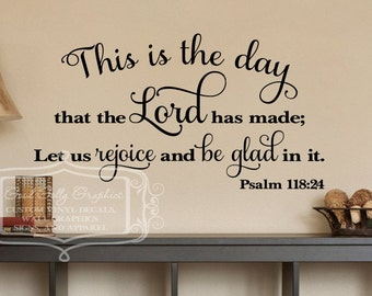 This is the day that the Lord has made; Let us rejoice and be glad in it. Psalm 118:24  VINYL WALL DECAL Scripture wall decal