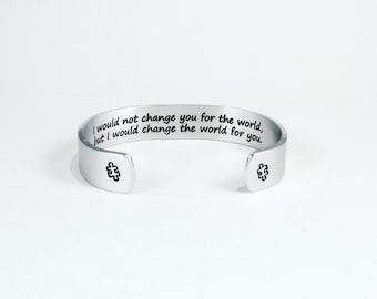 "Autism Awareness - ""I would not change you for the world, but I would change the world for you."" 1/2"" hidden message cuff"