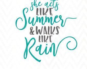 She Acts Like Summer and Walks Like Rain Cut File SVG PNG