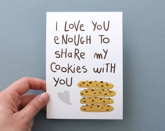 Funny message card of love or friendship. I love you enough to share my cookies with you.