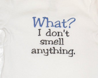 Sew Sassy Tee's What? I Don't Smell Anything Embroidered T-Shirt Babies or Kids Shirt Birthday Shirt Funny Shirt