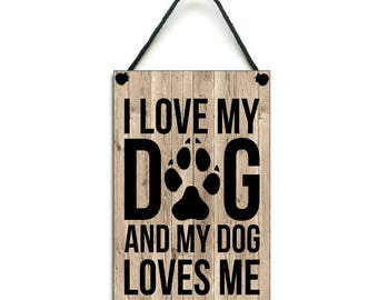 I Love My Dog And My Dog Loves Me Dog Lovers Fun Gift Handmade Wooden Home Sign/Plaque 157
