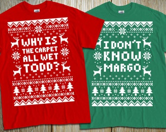 """Couples 2-Shirt Christmas Set """"Why Is The Carpet All Wet Todd? - I Don't Know Margo"""" Unisex T-Shirts for Christmas Holiday Parties"""