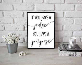 Motivational Print -If You Have A Pulse You Have A Purpose - Home Decor  - Wall Art - Motivational Quote -Office Decor - Inspirational Quote
