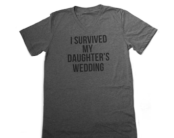 SALE I Survived My Daughters Wedding, Father of the Bride Tee, Best Man Gift, Dad Gift, Bachelor Gift, Guys Shirt, Parent Gifts, Wedding