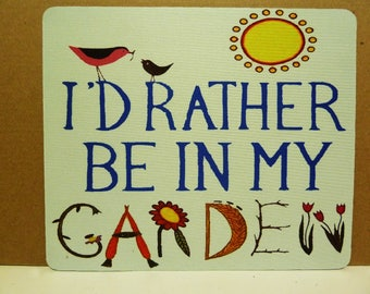 Mouse Pad - 190mm X 230mm - I'd rather be in my Garden.
