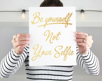 Be Yourself Not Your Selfie - Foil Print avail. in 9 colors
