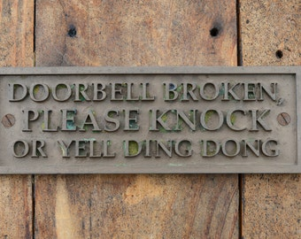 DOORBELL BROKEN, Please Knock or Yell Ding Dong. Funny Door Sign. New, Old Style, Cast Bronze Resin Plaque, House, Wall or Gate Sign