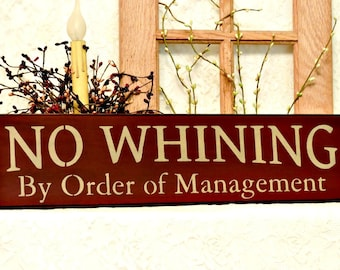 No Whining By Order Of Management - Primitive Country Painted Wall Sign, No Whining Sign, Kids Decor, wall decor