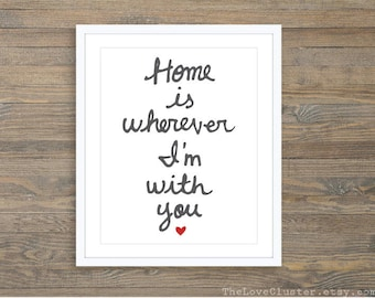 Home Is Wherever I'm With You Art Print - Love Print,  Love Quote Print , Anniversary Gift Idea , Bedroom Wall Art, Romantic Wall Art