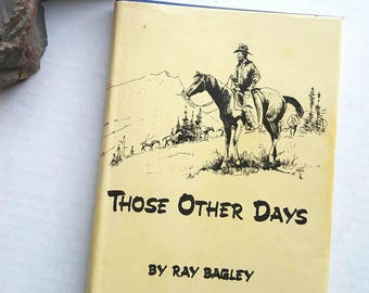 """Ray Bagley cowboy poetry. """"Those Other Days: The Poems of Ray Bagley."""" 1969. Canadian poet. Alberta. Canada history. Gift quality"""