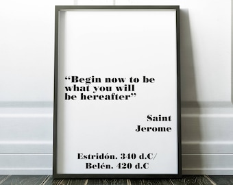 Inspirational Quote:  Begin now to be what you will be hereafter.  Printable.