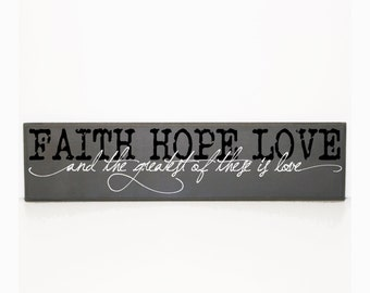 Faith Hope Love and the greatest of these is love  - Love Quote Wood Sign - Wood Welcome Sign, gift for couple, bedroom decor, wedding gift