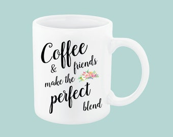 Coffee and Friends Make the Perfect Blend, Coffee Puns Coffee Mug Best Friend, Coffee Mug For Best Friend, Coffee Mug Friends, Mom friend