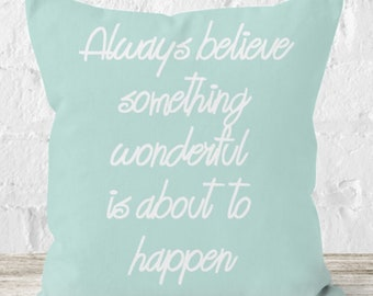 Always believe something wonderful is about to happen PASTEL BLUE quote throw cushion - motivational quote - inspiring quote - inspirational