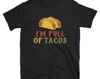 I'm Full of Tacos - Cinco De Mayo Mexican Fiesta - No Siesta - Mexico Party  T-Shirt