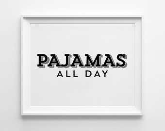 Pajamas All Day, wall decor, funny quote, wall art prints, typography, black and white, scandinavian art, minimalist, poster, motivated