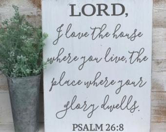 Psalm 26:8 - hand painted wood sign - Lord I love the house where you live - Christian decor - scripture sign - farmhouse sign - wooden sign