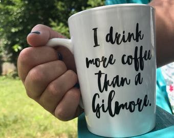 I Drink More Coffee Than a Gilmore - Coffee Mug