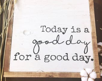 TODAY Is A Good Day For A Good Day - Wood Sign - Framed Wood Sign - Farmhouse Sign - Wall Decor - Hand Painted Sign - Multiple Sizes - Sale