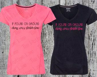 If Found On Ground Drag Over Finish Line Ladies Marathon Shirt //Running Shirt//Workout Shirt//Exercise Shirt//Race Shirt//Great Gift!!