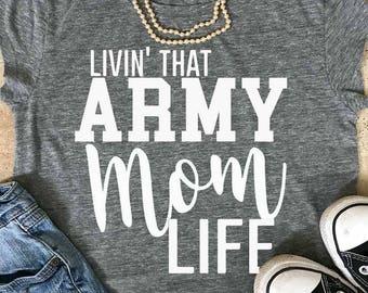 Livin That Army Mom Life/ Army Mom/ Mom Life/ Proud Army Mom/ Living That Life/ Army Momma