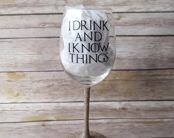 I Drink and I Know Things Wine Glass // Glitter Wine Glass, Personalized Wine Glass, Game Of Thrones Wine Glass, GOT, Game of Thrones