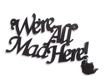 We're all mad here laser cut charm