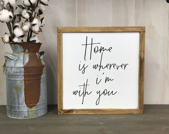 Home is Wherever I'm with You sign, farmhouse framed home sign