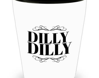 Dilly, Dilly Shot Glass
